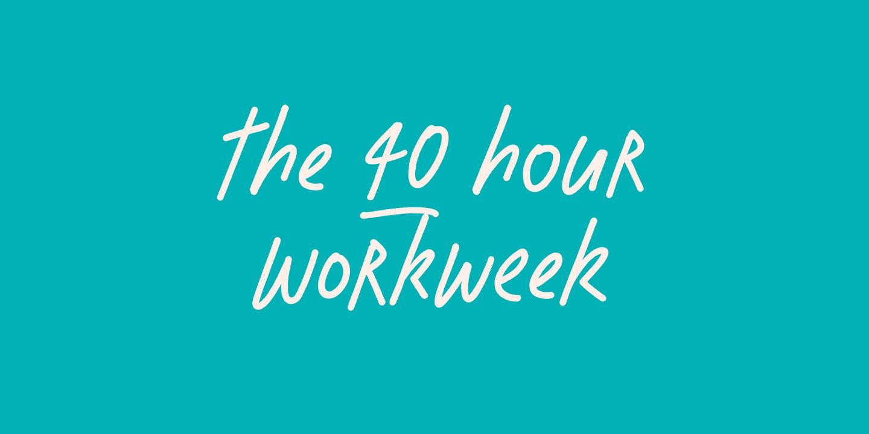 The 40 hour workweek