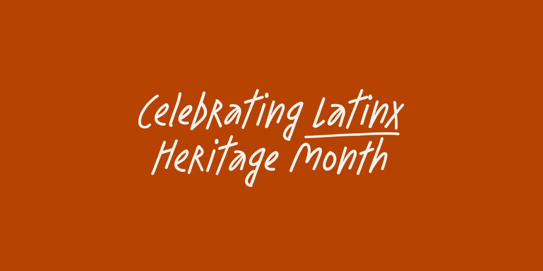 Celebrating Latinx Heritage Month