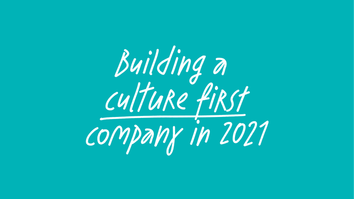 Building a culture first company in 2021
