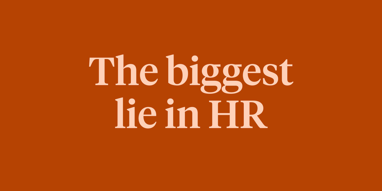 Blog - The biggest lie in HR