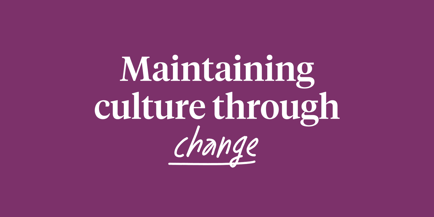 Maintaining culture through change