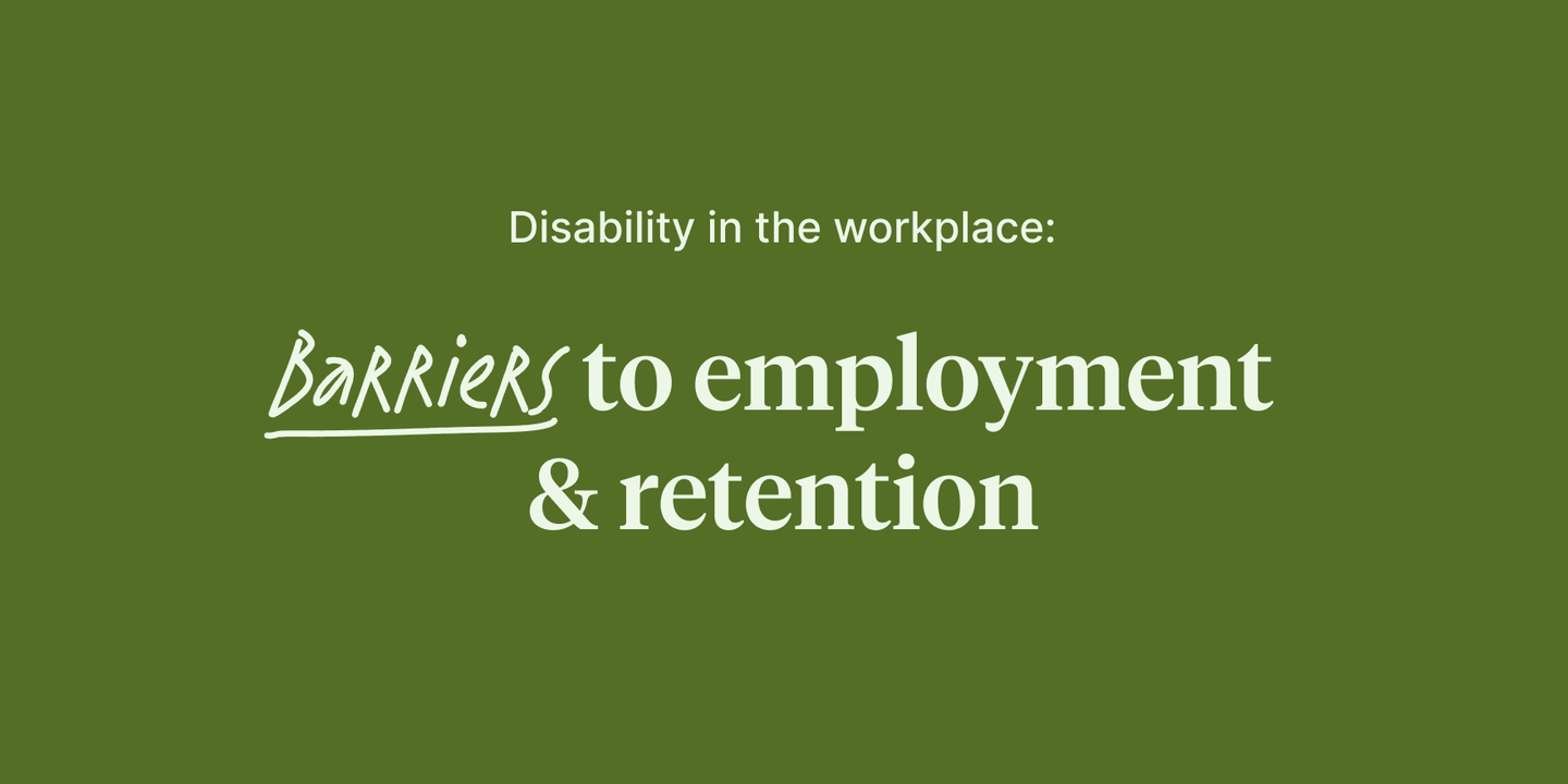 Disability in the workplace: Barriers to employment & retention
