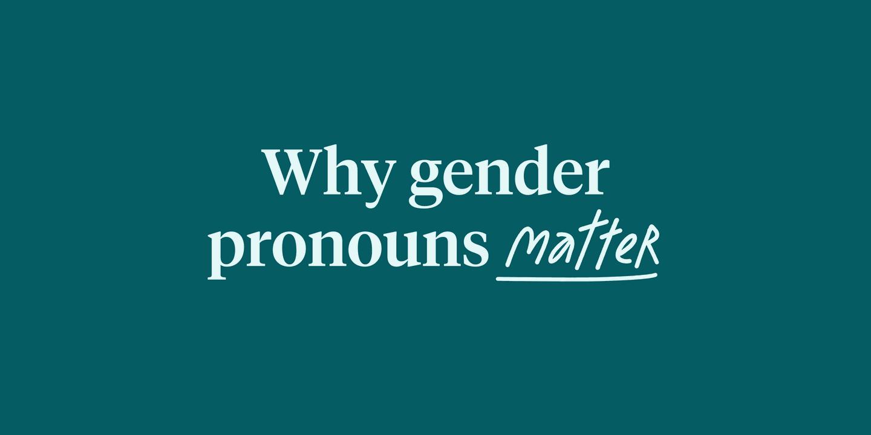Blog - Why sharing gender pronouns at work matters